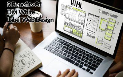5 Benefits Of Divi White Label Web Design